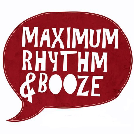 Click to listen to Maximum Rhythm and Booze